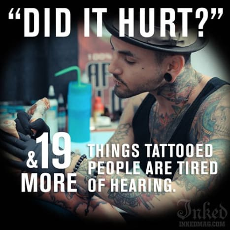 CLICK HERE to view 20 things tattooed people are tired of hearing!
