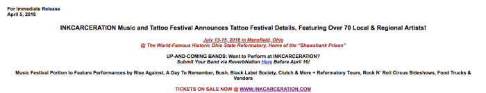"This just in – INKCARCERATION is thrilled to announce that two more premier artists have joined this year's outstanding line-up – Billboard-charting heavy metal icons DevilDriver, and emerging hard rockers Dead Girls Academy. DevilDriver frontman Dez Fafara says, ""DevilDriver are proud to be part of INKCARCERATION! Tattoos and music combined together, plus all these killer bands along for the ride make this a not-to-be-missed festival. Come support DevilDriver and let's get down!"" Michael Vampire of Dead Girls Academy says, ""I'm excited to announce my band Dead Girls Academy have been added to the INKCARCERATION Festival in Ohio! It's always been a dream of mine to share the stage with Bush. Excited to mark this off my bucket list. We will be bringing an intense live show and look forward to meeting all our fans. See you there!"" Alecia Waddell of Living Dead Tattoo Co. says: ""Our artists are so excited to be returning to the Historic Ohio State Reformatory for INKCARCERATION! We can't wait to see how the convention has been elevated under new management. Between the location, hosting some of the best tattooers in the country, and landing huge artists likeRise Against and A Day to Remember, this is definitely the must-attend event of the year!"" Heather Robinson of Drawn to the Surface adds: ""Drawn to the Surface is excited to be part of such a unique festival blending both tattooing and music. A one of a kind experience bringing together the best tattooers working today, as well as musicians. We look forward to working with the reformatory staff and the fantastic professionalism they bring to the table."""