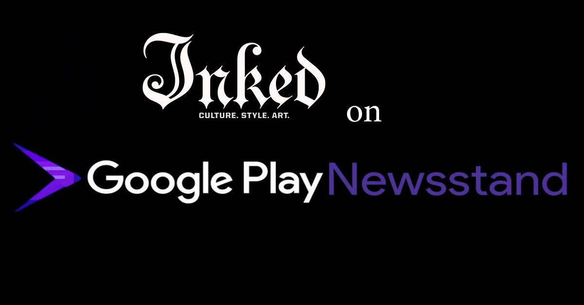 Click here to subscribe to Inked on Google Newsstand!